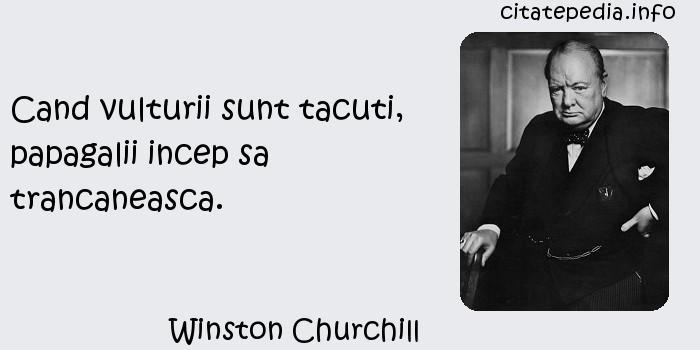 """Winston Churchill, """"Cand vulturii sunt tacuti papagalii incep sa trancaneasca"""""""